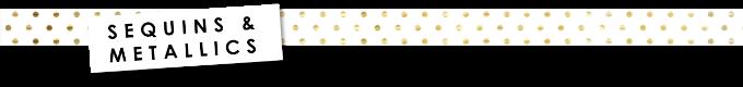 Sequins and Metallics